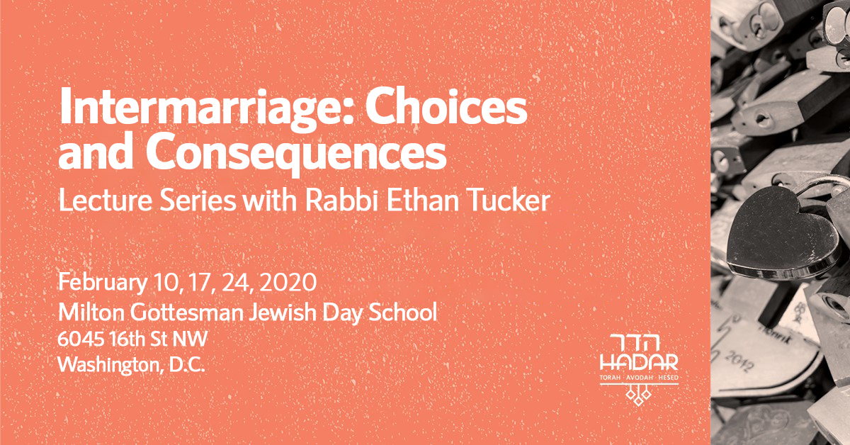 Intermarraige: Choices and Consequences Lecture Series with Rabbi Ethan Tucker February 11, 18, 25 2020
