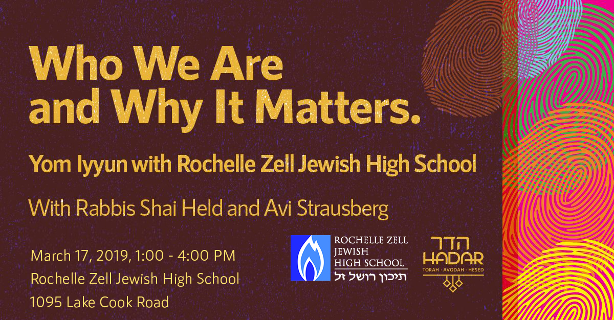 Yom Iyyun with Rochelle Zell Jewish High School with Rabbis Shai Held and Avi Strausberg March 17, 2019 1:00-4:00 pm