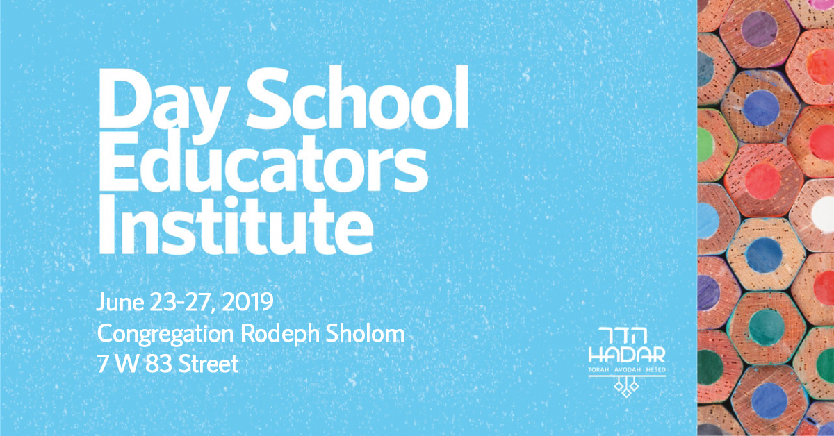 Day School Educators' Institute June 23-27 2019 Rodeph Sholom